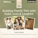 Building Family Ties with Faith, Love & Laughter - eAudiobook