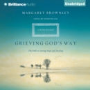 Grieving God's Way : The Path to Lasting Hope and Healing - eAudiobook