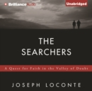 The Searchers : A Quest for Faith in the Valley of Doubt - eAudiobook