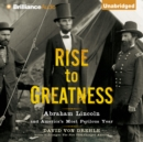 Rise to Greatness : Abraham Lincoln and America's Most Perilous Year - eAudiobook