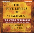 The Five Levels of Attachment : Toltec Wisdom for the Modern World - eAudiobook