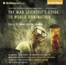 The Mad Scientist's Guide to World Domination : Original Short Fiction for the Modern Evil Genius - eAudiobook