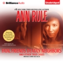 Fatal Friends, Deadly Neighbors : And Other True Cases - eAudiobook
