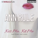 Kiss Me, Kill Me : And Other True Cases - eAudiobook