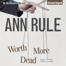 Worth More Dead : And Other True Cases - eAudiobook
