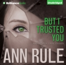 But I Trusted You : And Other True Cases - eAudiobook