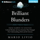 Brilliant Blunders : From Darwin to Einstein - Colossal Mistakes by Great Scientists That Changed Our Understanding of Life and the Universe - eAudiobook