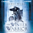 The Winter Warrior : A Novel of Medieval England - eAudiobook