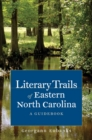 Literary Trails of Eastern North Carolina : A Guidebook - eBook