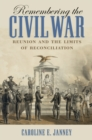 Remembering the Civil War : Reunion and the Limits of Reconciliation - eBook