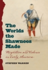 The Worlds the Shawnees Made : Migration and Violence in Early America - eBook