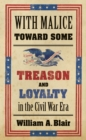 With Malice toward Some : Treason and Loyalty in the Civil War Era - eBook