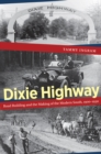 Dixie Highway : Road Building and the Making of the Modern South, 1900-1930 - eBook