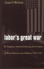 Labor's Great War : The Struggle for Industrial Democracy and the Origins of Modern American Labor Relations, 1912-1921 - eBook
