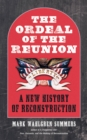 The Ordeal of the Reunion : A New History of Reconstruction - eBook