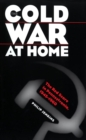 The Cold War at Home : The Red Scare in Pennsylvania, 1945-1960 - eBook