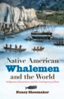 Native American Whalemen and the World : Indigenous Encounters and the Contingency of Race - eBook