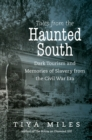 Tales from the Haunted South : Dark Tourism and Memories of Slavery from the Civil War Era - eBook