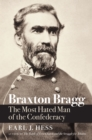 Braxton Bragg : The Most Hated Man of the Confederacy - eBook