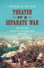 Theater of a Separate War : The Civil War West of the Mississippi River, 1861-1865 - eBook