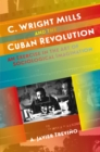 C. Wright Mills and the Cuban Revolution : An Exercise in the Art of Sociological Imagination - eBook
