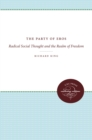 The Party of Eros : Radical Social Thought and the Realm of Freedom - eBook