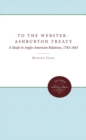 To the Webster-Ashburton Treaty : A Study in Anglo-American Relations, 1783-1843 - eBook