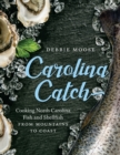 Carolina Catch : Cooking North Carolina Fish and Shellfish from Mountains to Coast - eBook