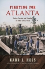 Fighting for Atlanta : Tactics, Terrain, and Trenches in the Civil War - eBook