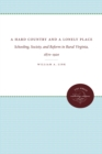 A Hard Country and a Lonely Place : Schooling, Society, and Reform in Rural Virginia, 1870-1920 - eBook