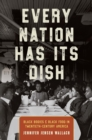 Every Nation Has Its Dish : Black Bodies and Black Food in Twentieth-Century America - eBook