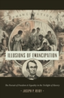Illusions of Emancipation : The Pursuit of Freedom and Equality in the Twilight of Slavery - eBook