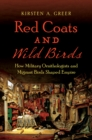 Red Coats and Wild Birds : How Military Ornithologists and Migrant Birds Shaped Empire - eBook