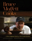 Bruce Moffett Cooks : A New England Chef in a New South Kitchen - eBook
