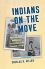 Indians on the Move : Native American Mobility and Urbanization in the Twentieth Century - eBook