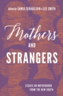 Mothers and Strangers : Essays on Motherhood from the New South - eBook