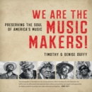 We Are the Music Makers! : Preserving the Soul of America's Music - eBook