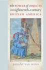 The Power of Objects in Eighteenth-Century British America - Book