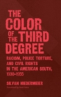 The Color of the Third Degree : Racism, Police Torture, and Civil Rights in the American South, 1930-1955 - Book