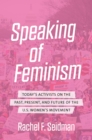 Speaking of Feminism : Today's Activists on the Past, Present, and Future of the U.S. Women's Movement - eBook