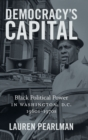 Democracy's Capital : Black Political Power in Washington, D.C., 1960s-1970s - Book