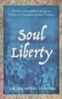 Soul Liberty : The Evolution of Black Religious Politics in Postemancipation Virginia - Book