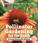 Pollinator Gardening for the South : Creating Sustainable Habitats - eBook