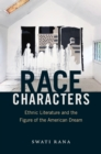 Race Characters : Ethnic Literature and the Figure of the American Dream - eBook