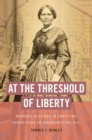 At the Threshold of Liberty : Women, Slavery, and Shifting Identities in Washington, D.C. - eBook