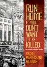 Run Home If You Don't Want to Be Killed : The Detroit Uprising of 1943 - eBook