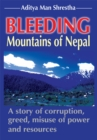 Bleeding Mountains of Nepal : A Story of Corruption, Greed, Misuse of Power and Resources - eBook