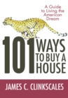 101 Ways to Buy a House : If Your Goal Is to Catch a Cheetah, You Don'T Practice by Jogging - eBook