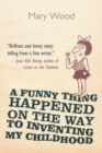 A Funny Thing Happened on the Way to Inventing My Childhood - eBook