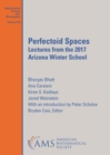Perfectoid Spaces : Lectures from the 2017 Arizona Winter School - Book